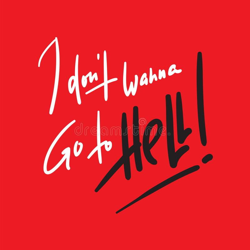 I don't wanna go to Hell - inspire motivational religious quote. Hand drawn beautiful lettering. Print for inspirational poster, t-shirt, bag, cups stock illustration