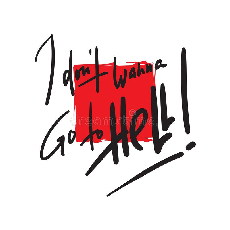 I don't wanna go to Hell - inspire motivational religious quote. Hand drawn beautiful lettering. Print. For inspirational poster, t-shirt, bag, cups royalty free illustration