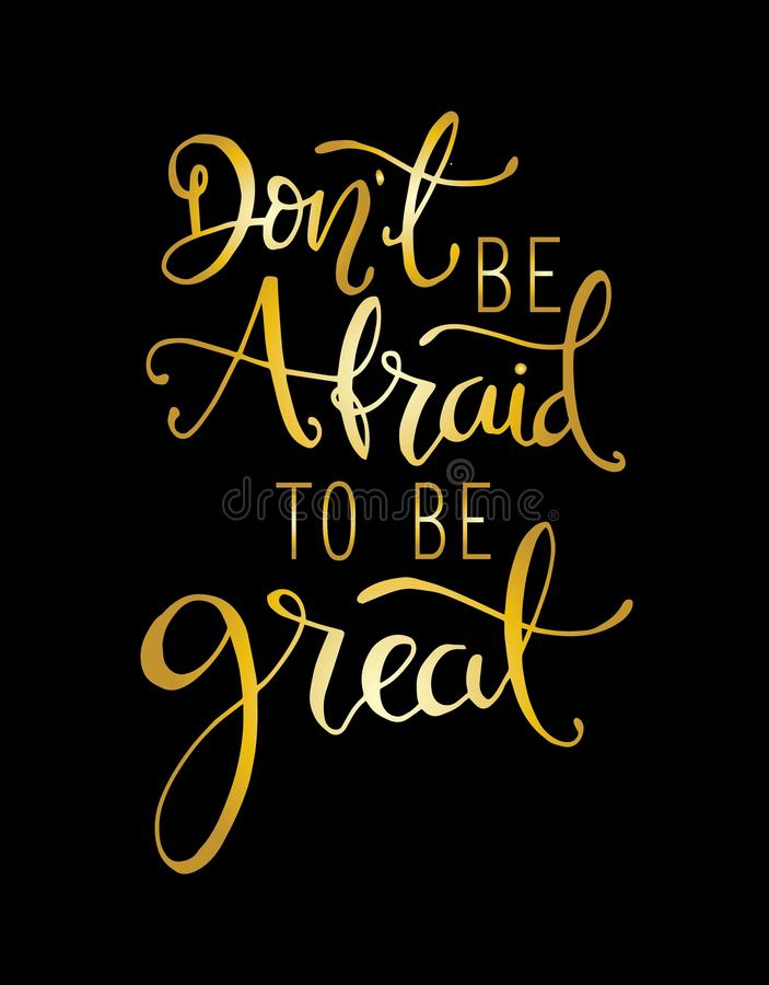 Don`t be afraid to be great, hand drawn typography poster. T shirt hand lettered calligraphic design. stock illustration