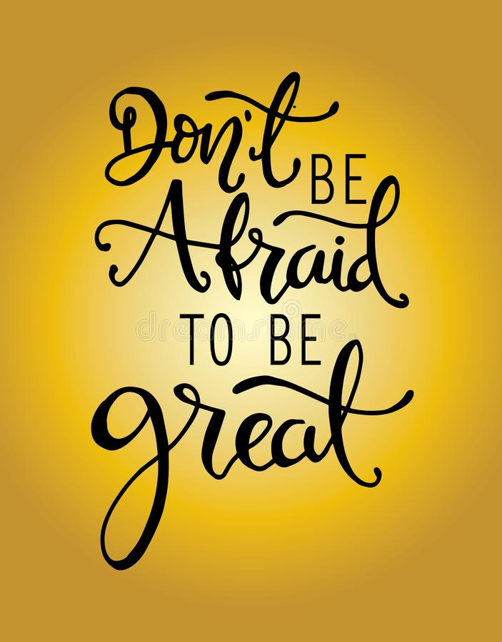 Don`t be afraid to be great, hand drawn typography poster. T shirt hand lettered calligraphic design. vector illustration