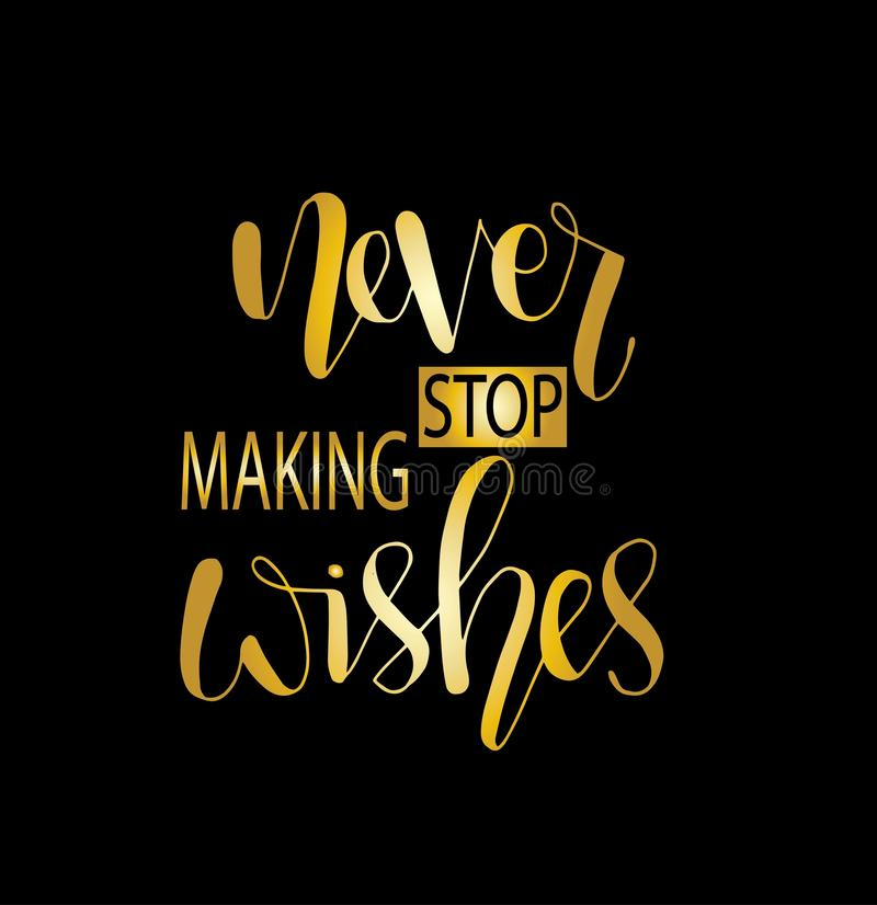 Never stop making wishes - inscription hand lettering vector.Typography design vector illustration