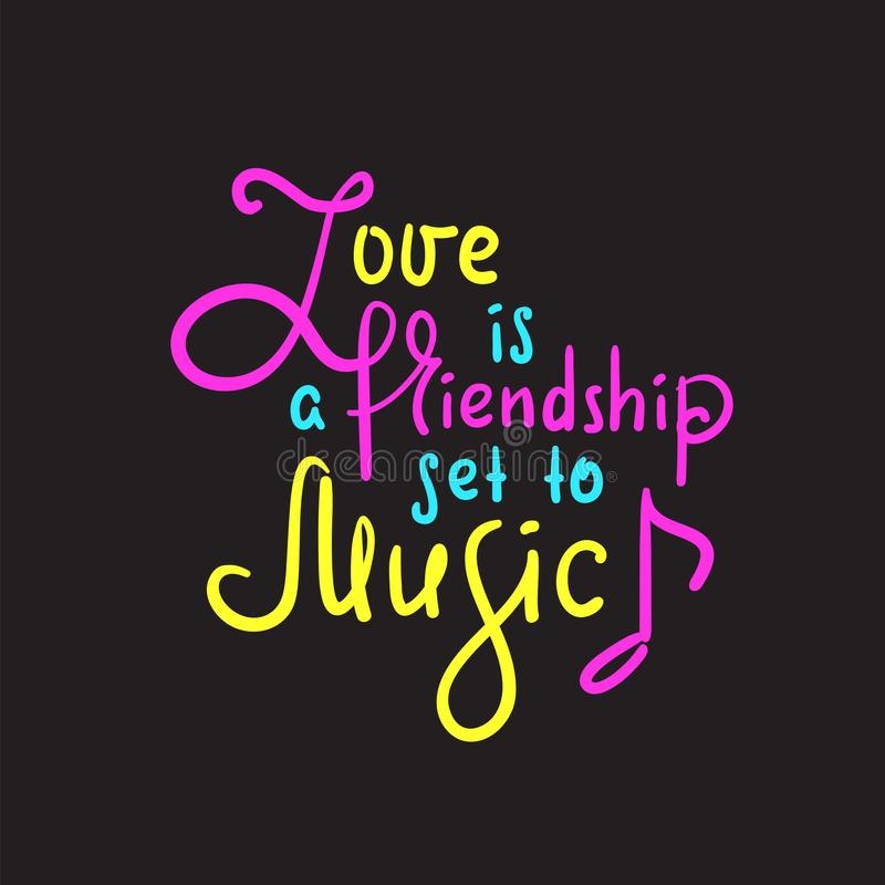 Love is a friendship set to music -motivational quote. Hand drawn beautiful lettering. vector illustration