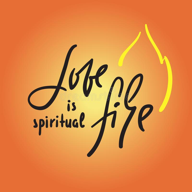 Love is spiritual fire - motivational quote. Hand drawn beautiful lettering. stock illustration