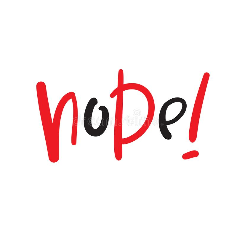 Nope - simple inspire and  motivational quote. Hand drawn beautiful lettering. Youth slang. Print. For inspirational poster, t-shirt, bag, cups, card, flyer stock illustration