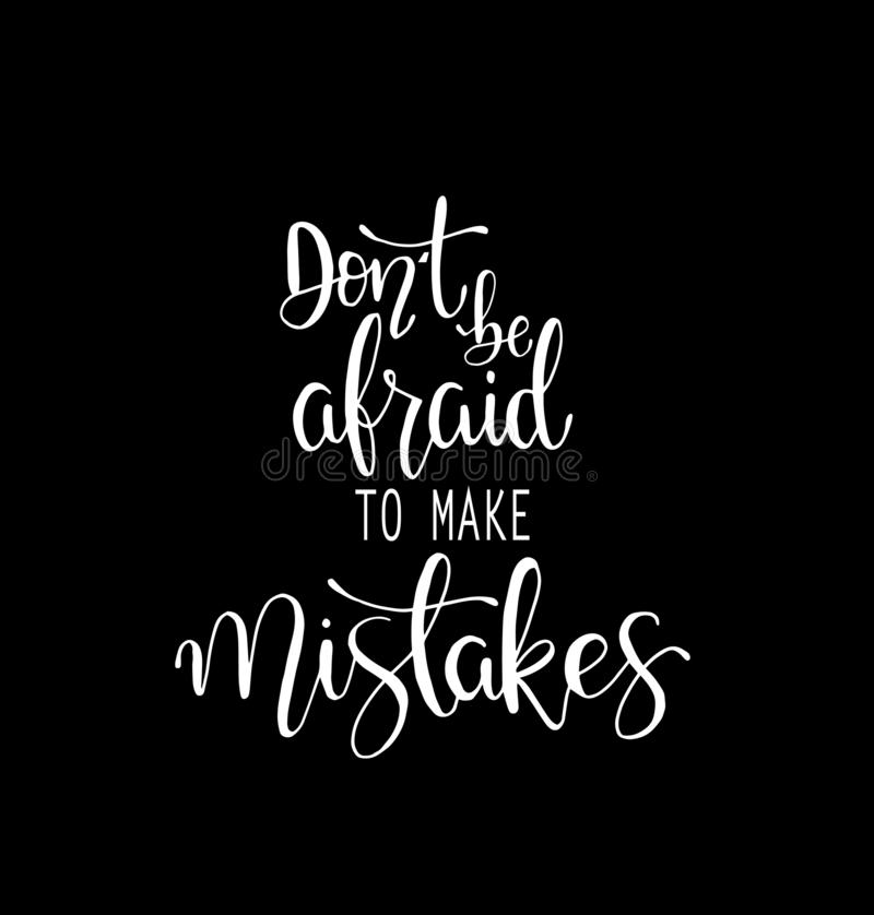 Dont be afraid to make mistakes quote lettering. Calligraphy inspiration graphic design typography element. Hand written. Postcard vector illustration