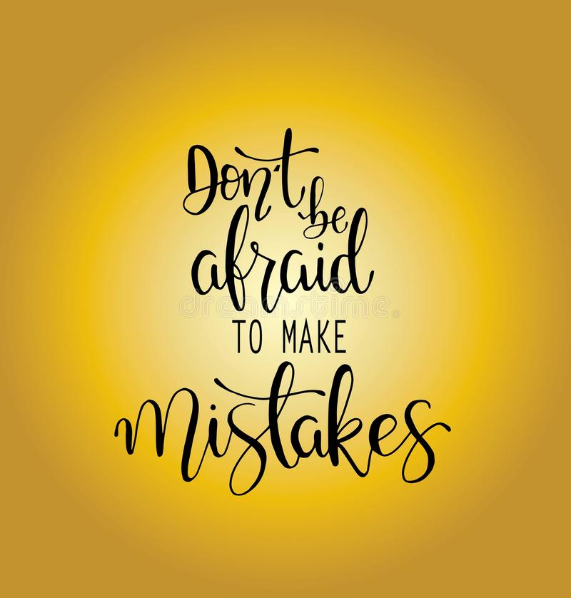Dont be afraid to make mistakes quote lettering. Calligraphy inspiration graphic design typography element. Hand written. Postcard royalty free illustration