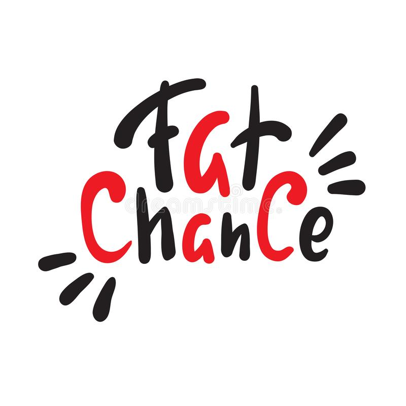 Fat chance - simple inspire and  motivational quote. Hand drawn beautiful lettering. Youth slang. Print for inspirational poster, t-shirt, bag, cups, card royalty free illustration