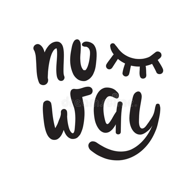 No way - simple inspire and  motivational quote. Hand drawn beautiful lettering. Youth slang. Print. For inspirational poster, t-shirt, bag, cups, card, flyer royalty free illustration