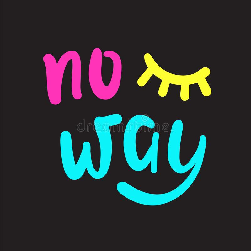 No way - simple inspire and  motivational quote. Hand drawn beautiful lettering. Youth slang. Print. For inspirational poster, t-shirt, bag, cups, card, flyer vector illustration