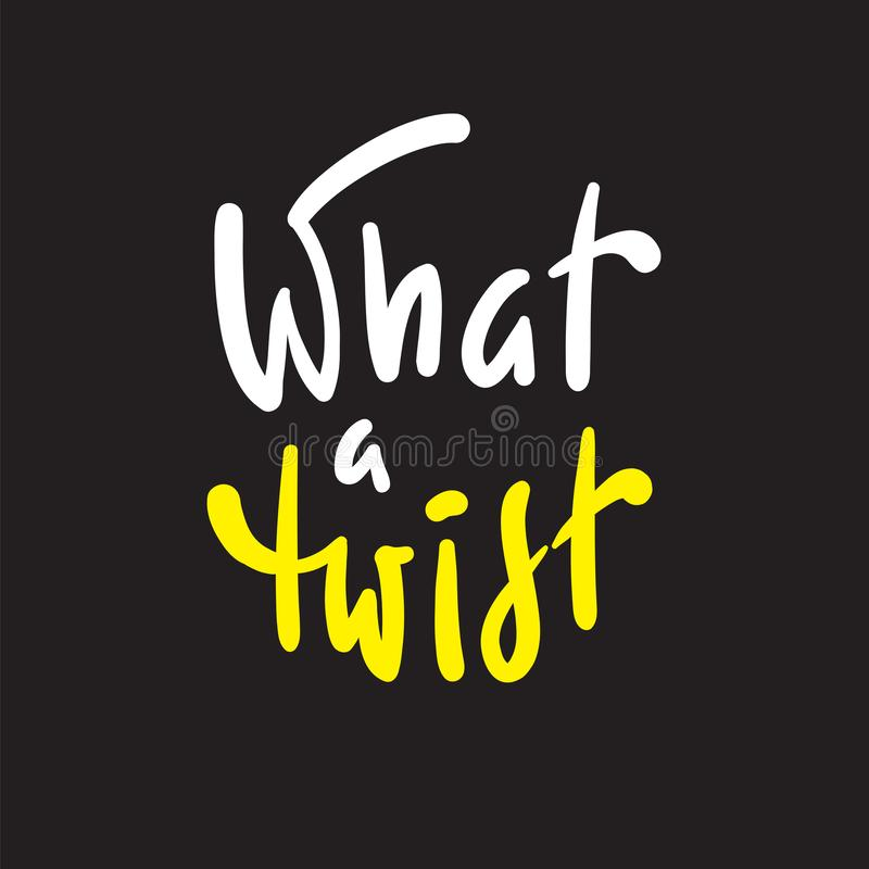 What a twist - simple inspire and  motivational quote. Hand drawn beautiful lettering. Youth slang. Print for inspirational poster, t-shirt, bag, cups, card royalty free illustration