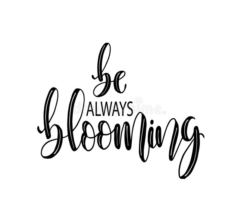 Be always blooming, hand lettering inscription text, motivation and inspiration positive quote vector illustration