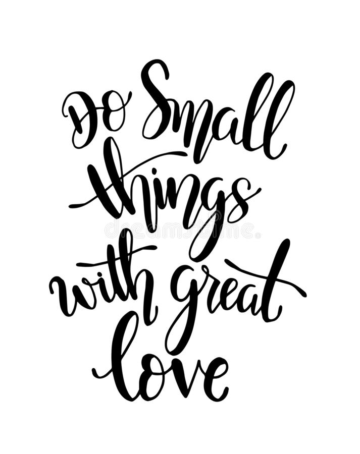Do small things with great love, hand drawn typography poster. T shirt hand lettered calligraphic design.Do small things with grea vector illustration