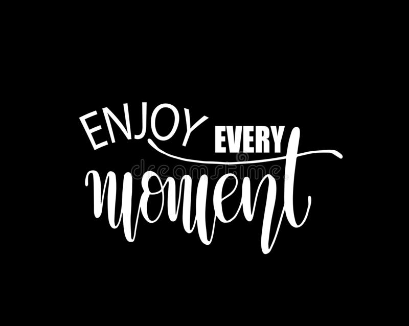 Enjoy every moment quote typography, vector illustration. Enjoy every moment, text hand lettering, motivational quote typography, vector illustration stock illustration