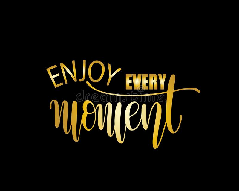 Enjoy every moment quote typography, vector illustration. Enjoy every moment, text hand lettering, motivational quote typography, vector illustration vector illustration