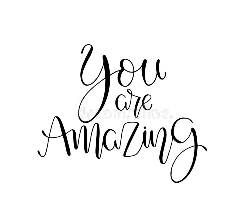 You are amazing. Positive quote handwritten with brush typography. Inspirational and motivational phrase. Hand lettering and calligraphy for designs: t-shirts royalty free illustration