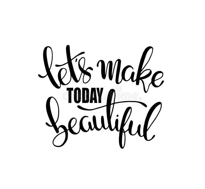 Let`s make today beautiful, hand lettering inscription, motivation and inspiration positive quotes. Vector illustration stock illustration