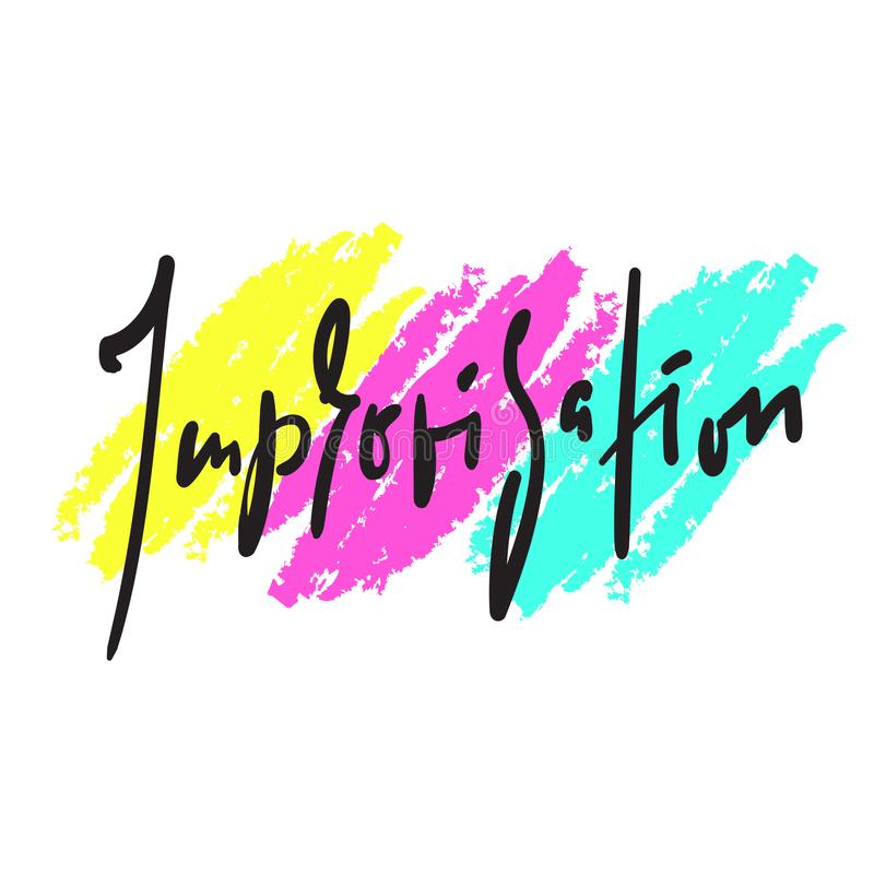 Improvisation - simple inspire motivational quote. Hand drawn beautiful lettering. Print. For inspirational poster, t-shirt, bag, cups, card, flyer, sticker vector illustration