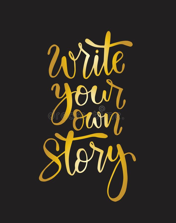 Write your own story, hand lettering inscription, motivation and inspiration positive quote. To poster, printing, greeting card, vector illustration stock illustration
