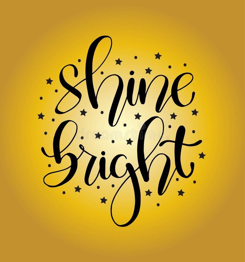 Shine bright, hand lettering inscription, positive quote, vector illustration. Shine bright, hand lettering inscription, positive quote to poster, printing vector illustration