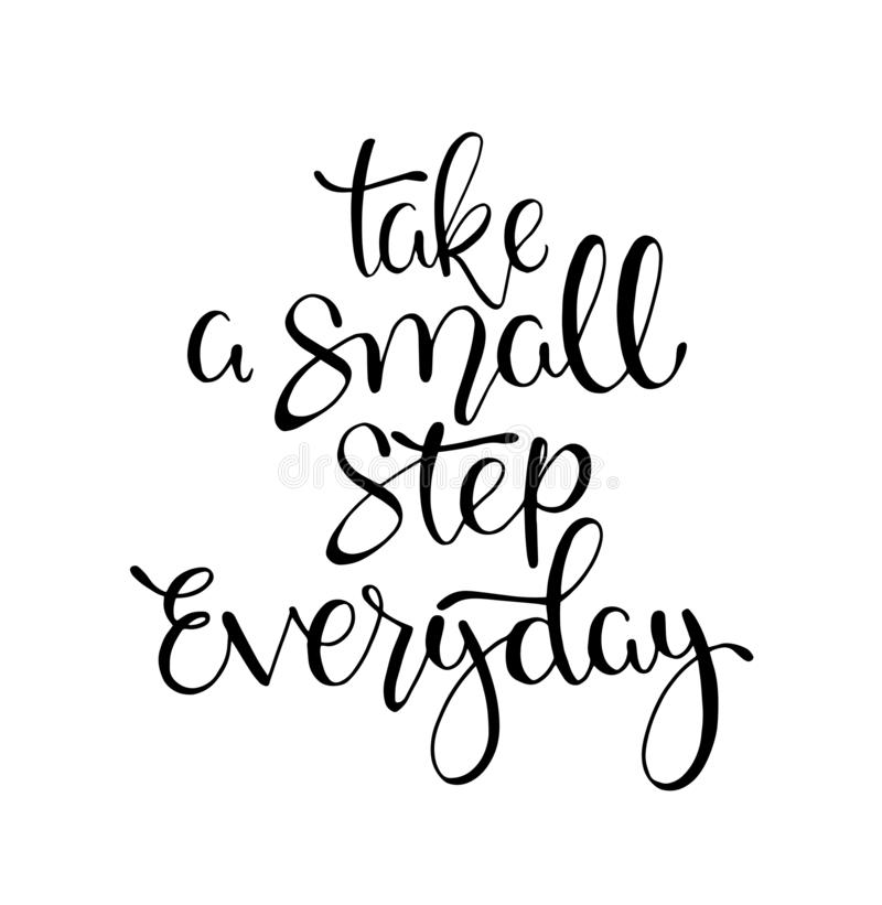 Take a small step everyday - hand lettering inscription, motivation and inspiration positive quote. To poster, printing, greeting card, version illustration vector illustration