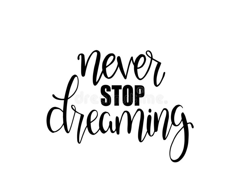 Never stop dreaming, hand lettered calligraphic design. Inspirational vector typography. Never stop dreaming, hand drawn typography poster. T shirt hand lettered royalty free illustration