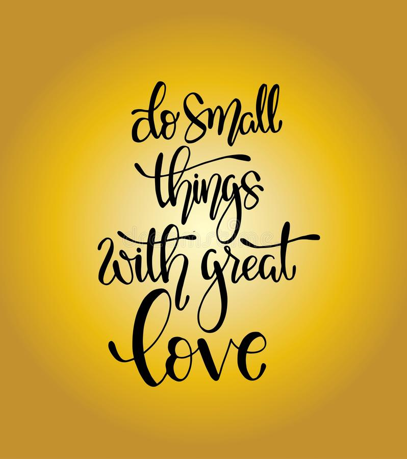 Do small things with great love, hand drawn typography poster. T shirt hand lettered calligraphic design royalty free illustration
