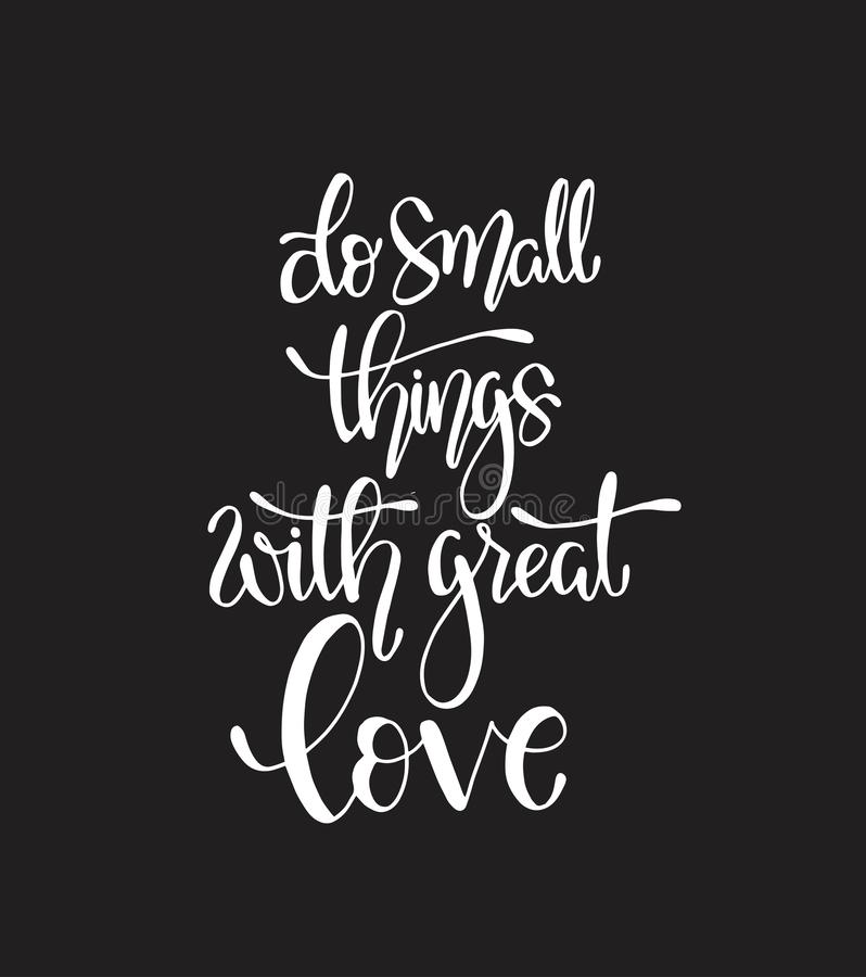 Do small things with great love, hand drawn typography poster. T shirt hand lettered calligraphic design vector illustration