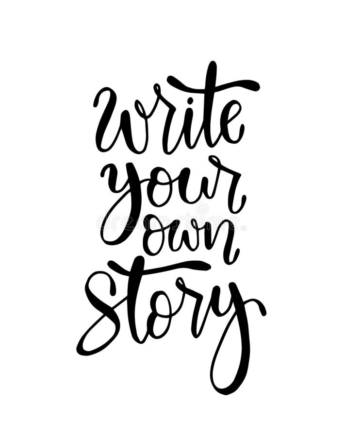 Write your own story, hand lettering inscription, motivation and inspiration positive quote. To poster, printing, greeting card, vector illustration royalty free illustration