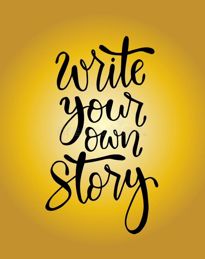 Write your own story, hand lettering inscription, motivation and inspiration positive quote. To poster, printing, greeting card, vector illustration vector illustration