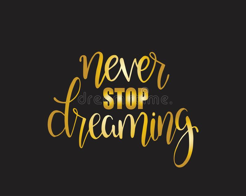 Never stop dreaming, hand lettered calligraphic design. Inspirational vector typography. Never stop dreaming, hand drawn typography poster. T shirt hand lettered stock illustration