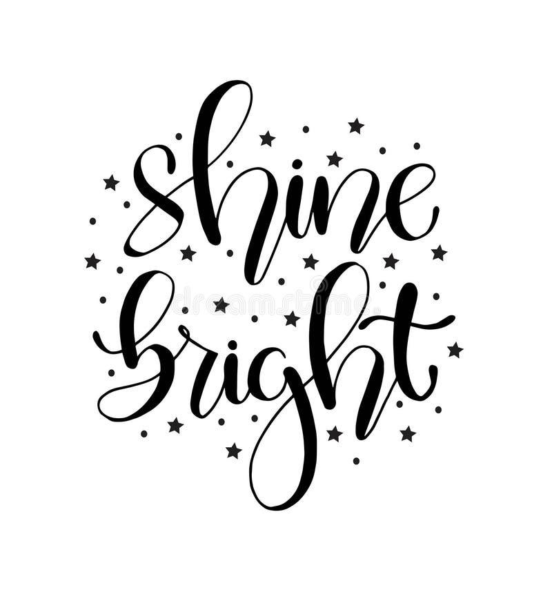Shine bright, hand lettering inscription, positive quote, vector illustration. Shine bright, hand lettering inscription, positive quote to poster, printing royalty free illustration