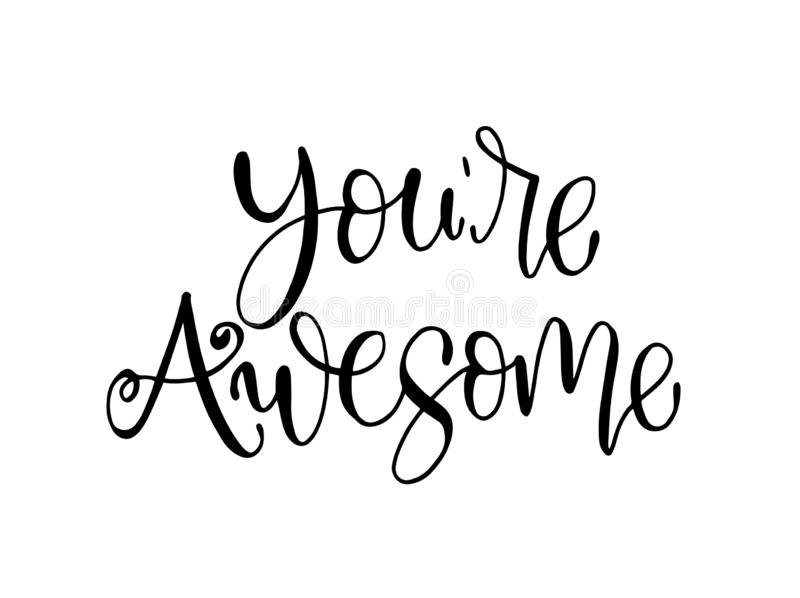 You are awesome. Positive quote handwritten with brush typography. Inspirational and motivational phrase. Hand lettering and calligraphy for designs: t-shirts stock illustration