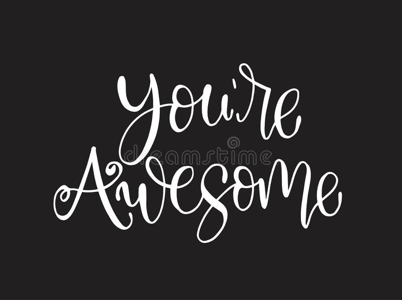 You are awesome. Positive quote handwritten with brush typography. Inspirational and motivational phrase. Hand lettering and calligraphy for designs: t-shirts vector illustration