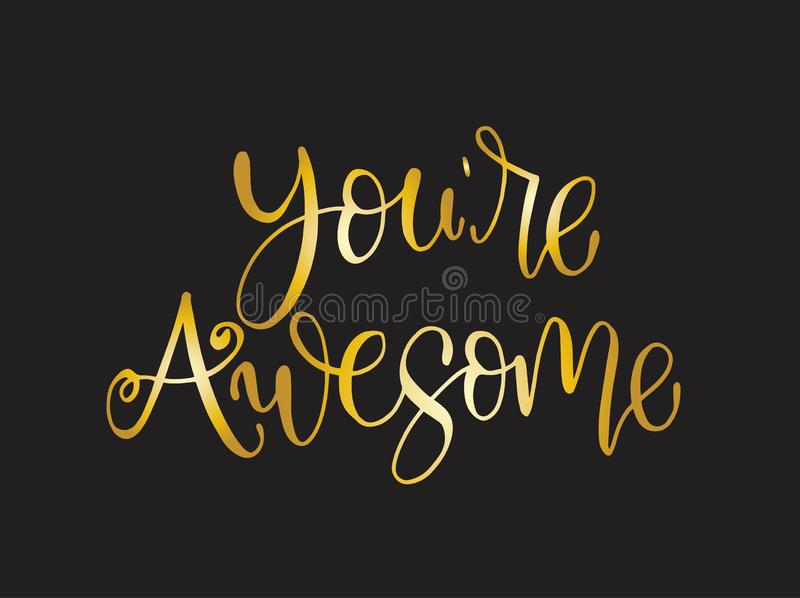 You are awesome. Positive quote handwritten with brush typography. Inspirational and motivational phrase. Hand lettering and calligraphy for designs: t-shirts royalty free illustration