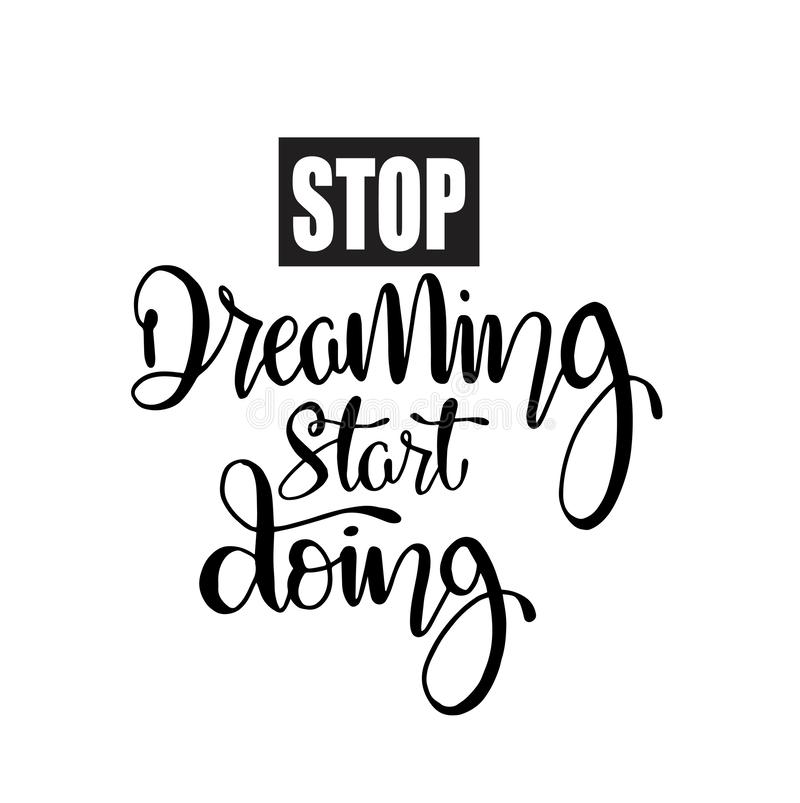 Stop dreaming start doing quote typography, vector illustration. Stop dreaming start doing, hand lettering motivational quote typography, vector illustration stock illustration