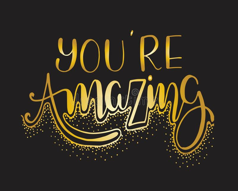 You are amazing. Positive quote handwritten with brush typography. Inspirational and motivational phrase. Hand lettering and calligraphy for designs: t-shirts stock illustration