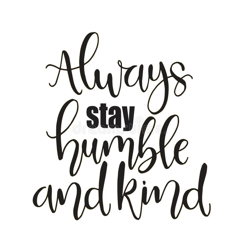 Always stay humble and kind, hand written lettering. Inspirational quote. Vector illustration vector illustration