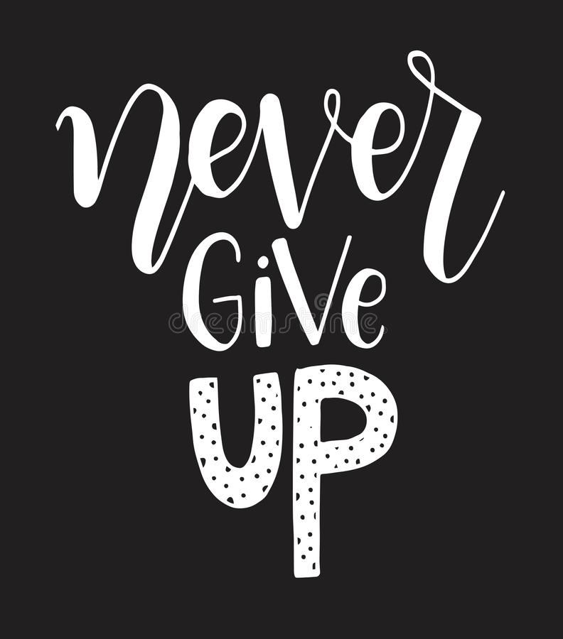 Never give up motivational quote. Hand written inscription. Hand drawn lettering. Never give up phrase. Vector illustration stock illustration