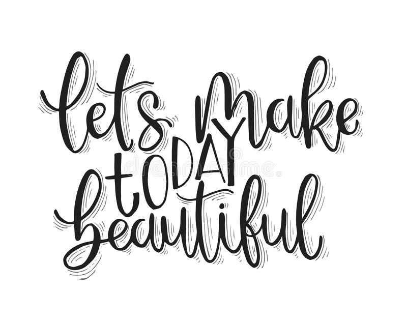 Let`s make today beautiful, hand lettering inscription, motivation and inspiration positive quotes. Vector illustration vector illustration