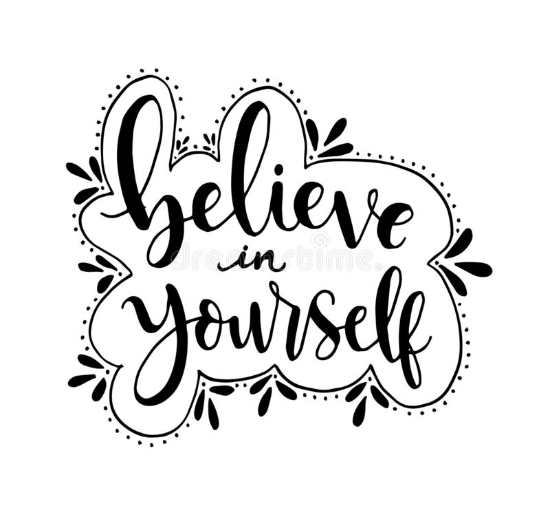 Believe in yourself, hand lettering inscription positive typography poster, conceptual handwritten phrase, modern calligraphy. Vector illustration stock illustration