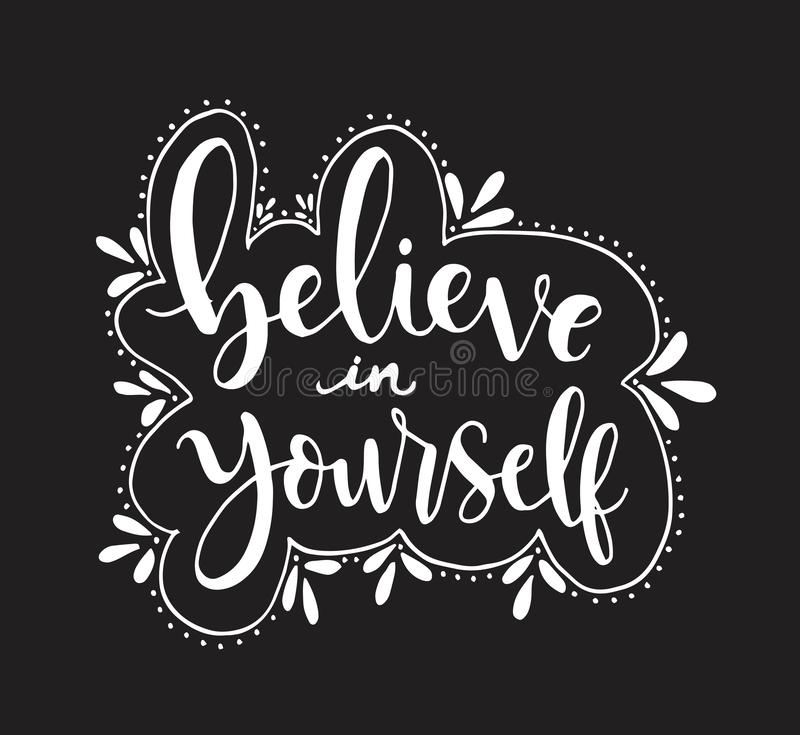 Believe in yourself, hand lettering inscription positive typography poster, conceptual handwritten phrase, modern calligraphy. Vector illustration royalty free illustration