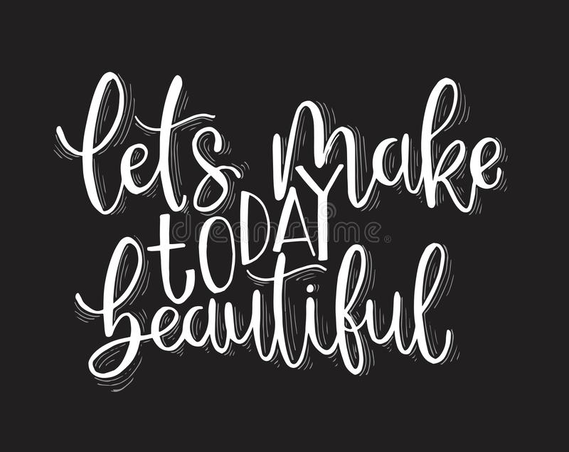 Let`s make today beautiful, hand lettering inscription, motivation and inspiration positive quotes. Vector illustration royalty free illustration