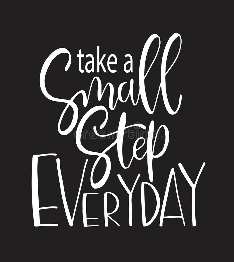 Take a small step everyday - hand lettering inscription, motivation and inspiration positive quote. To poster, printing, greeting card, vector illustration vector illustration