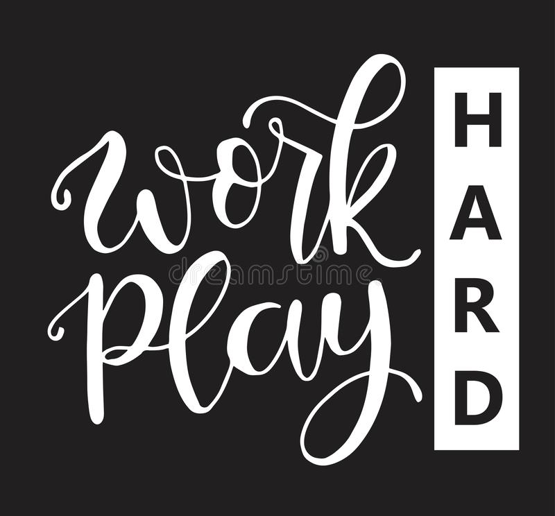 Work Hard Play Hard motivational quote, hand written lettering positive phrase in vector, decorative design. Perfect for a print, greeting card or t-shirt stock illustration