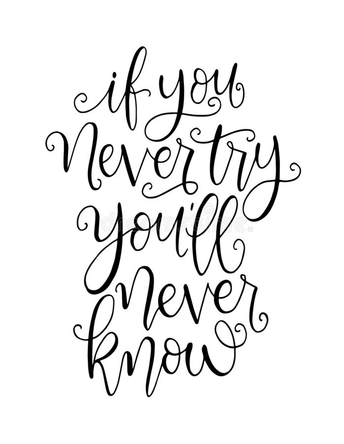 If you never try you will never know. Inspirational hand lettering quotes. Motivation saying for cards, posters and t-shirt. Vector illustration royalty free illustration