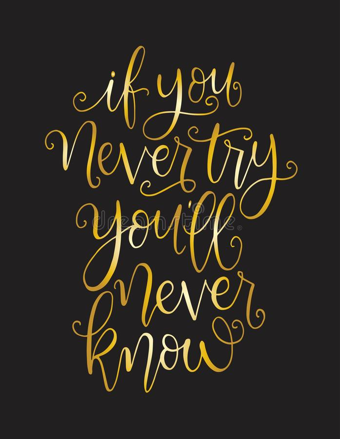 If you never try you will never know. Inspirational hand lettering quotes. Motivation saying for cards, posters and t-shirt. Vector illustration vector illustration