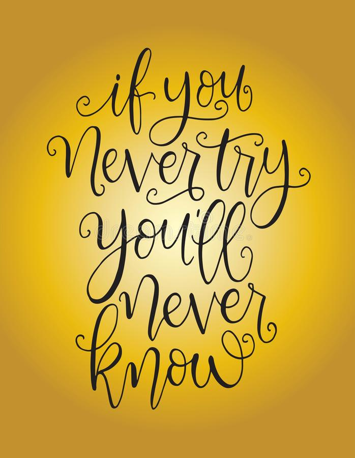 If you never try you will never know. Inspirational hand lettering quotes. Motivation saying for cards, posters and t-shirt. Vector illustration stock illustration