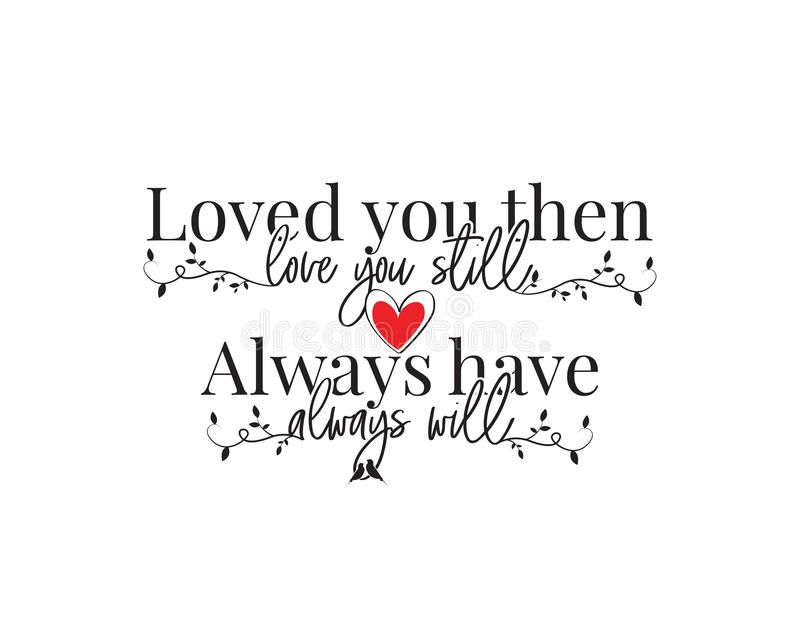 Loved you than, love you still, always have, always will, vector, wording design, poster design, lettering, love quotes. Romantic quotes, wall decals, wall art vector illustration