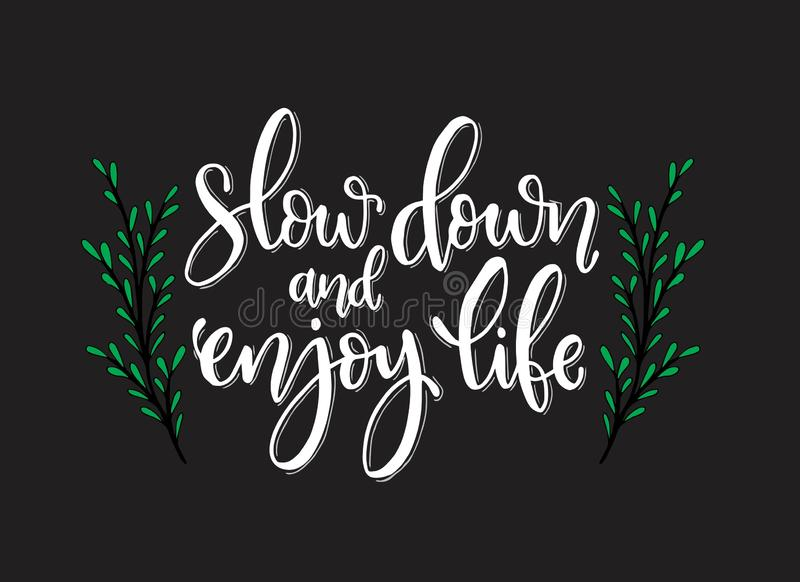 Vector hand drawn inspirational lettering. Slow down and enjoy your life. Motivational lettered sketch style phrase vector illustration