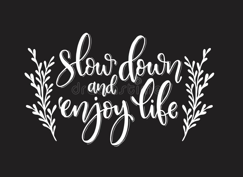 Vector hand drawn inspirational lettering. Slow down and enjoy your life. Motivational lettered sketch style phrase stock illustration